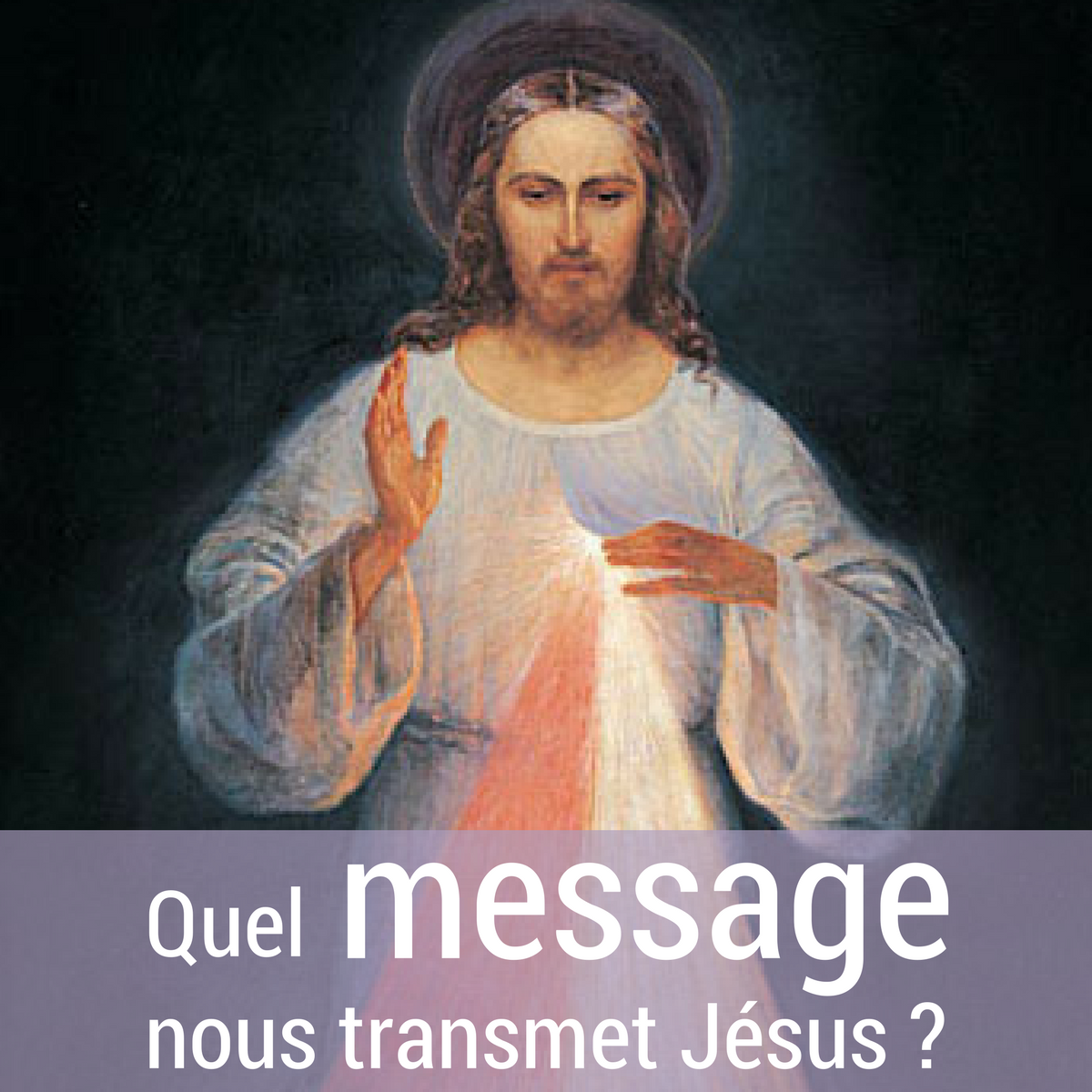 Quel message nous transmet Jésus ?