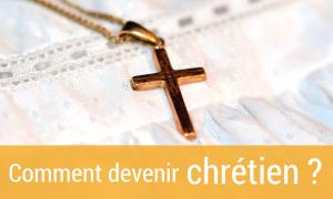 comment devenir chrétien ?
