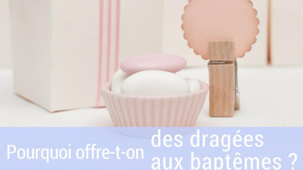 pourquoi offre-t-on des dragées au baptême ?