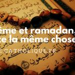 Carême et Ramadan, est-ce la même chose ?