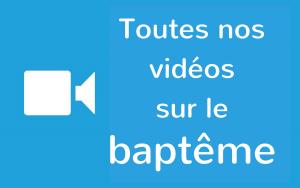 Toutes nos vidéos sur le baptême