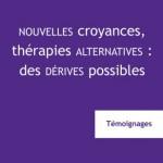 Nouvelles croyances, thérapies alternatives : des dérives possibles