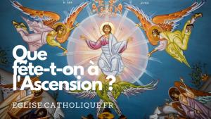 Que fete-t-on a l'ascension ?
