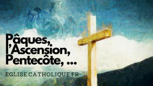 Quel est le lien entre Pâques, l'Ascension et la Pentecôte ?