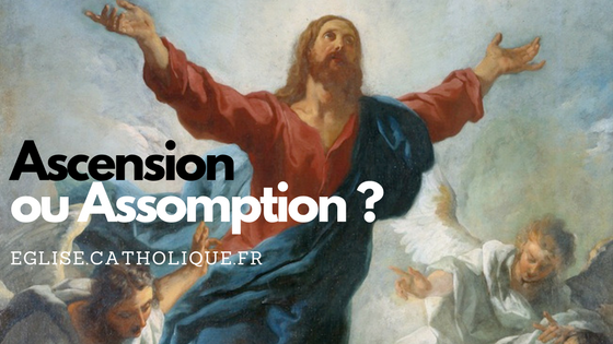 Ascension … Assomption, quelle différence ?
