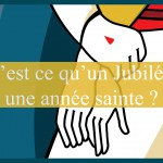 Qu'est-ce qu'un Jubilé ou une année sainte ?