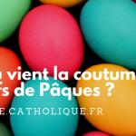 D'où vient la coutume des oeufs de Pâques ?