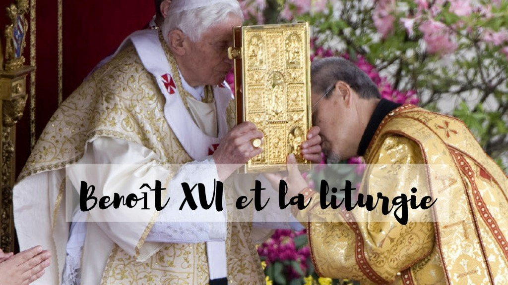 Benoit XVI et la liturgie