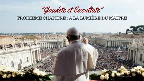 exhoration gaudete et Excultate chapitre 3