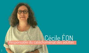 Cécile Eon, est responsable du catéchuménat des adultes au sein du Service national de la catéchèse et du catéchuménat de la CEF depuis septembre 2019.