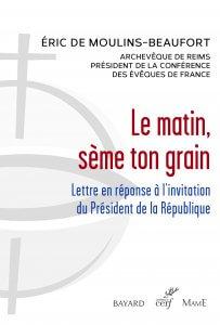 """Couverture du livre de Mgr Éric de Moulins-Beaufort """"Le matin, sème ton grain"""" en réponse au Président de la République suite à la Covid-19."""